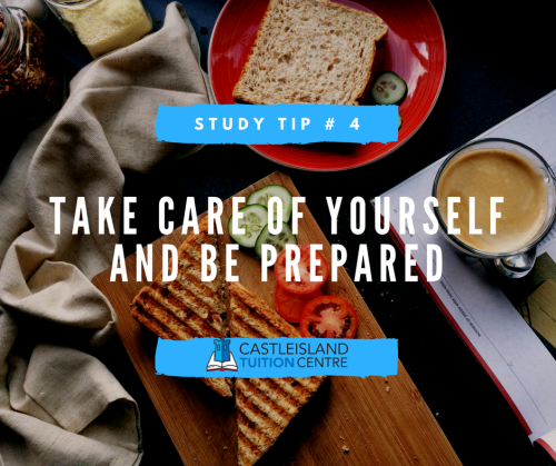 Study Tip 4: Take care of yourself and be prepared