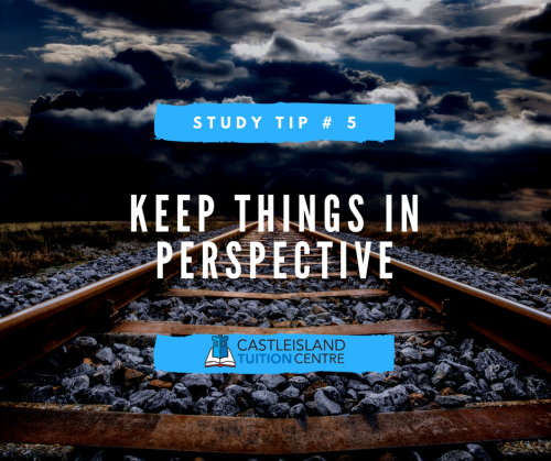Study Tip 5: Keep Things in Perspective
